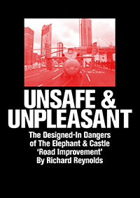 Unsafe and Unpleasant The Designed in Dangers of Elephant and Castle's Roundabout by Richard Reynolds